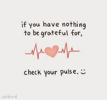 Quote: If you have nothing to be grateful for, check your pulse.