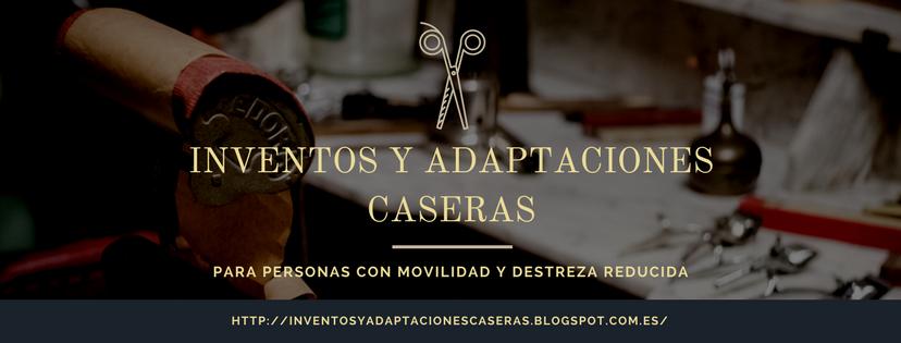 Inventos y Adaptaciones Caseras Para Personas con Movilidad  y Destreza Reducida.