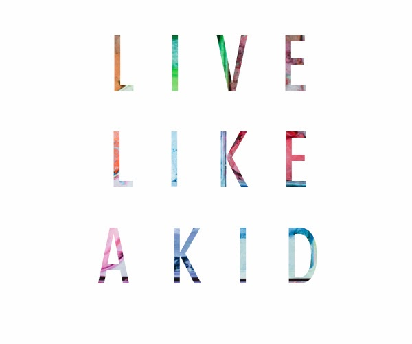 live like a kid text