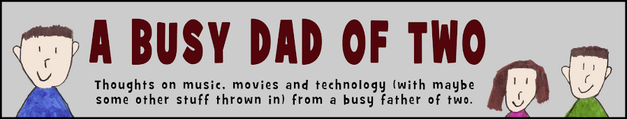 A Busy Dad Of Two |  Movies, Music & Tech Blog | Dad Blogger | Busy Dad Blog