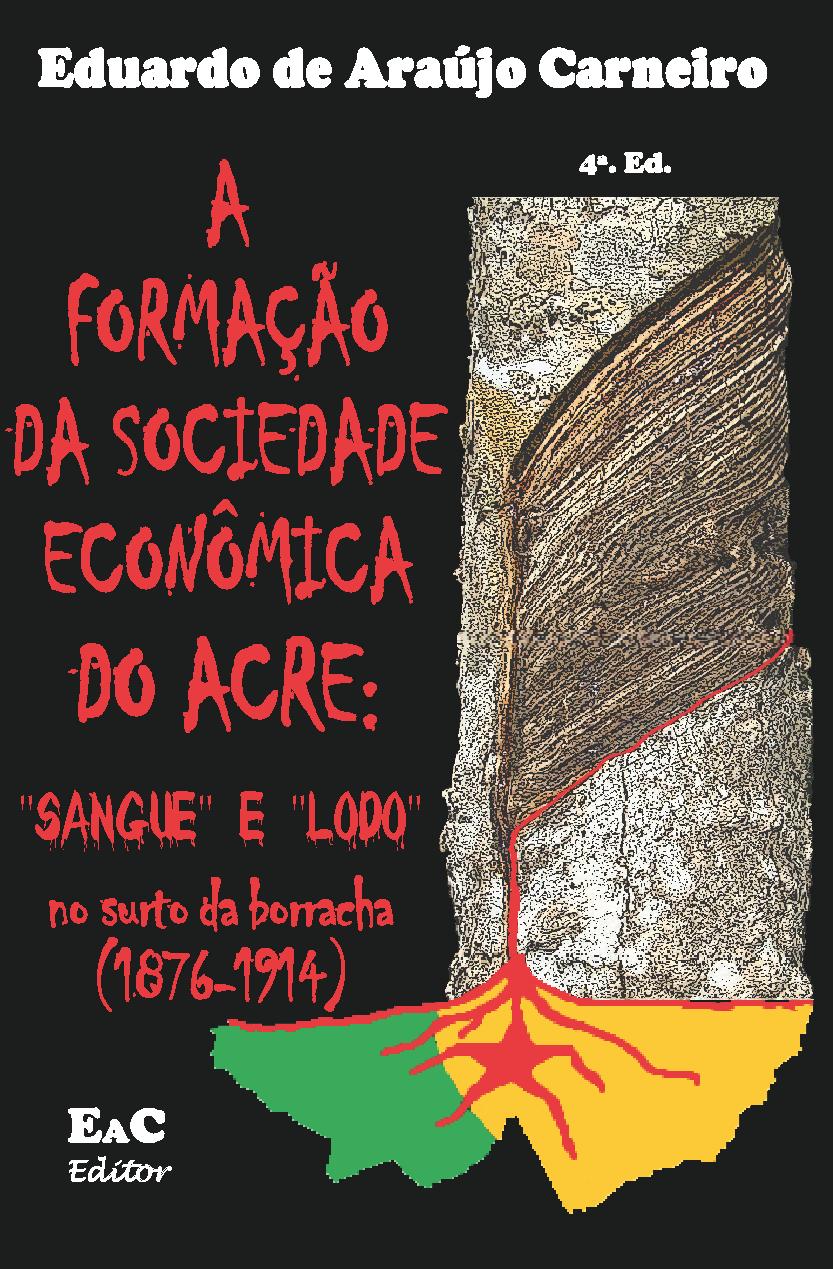 """COMPRE O LIVRO - A Formação da Sociedade Econômica do Acre: """"sangue"""" e """"lodo"""" no surto da borracha."""