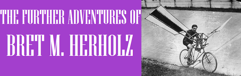 The Further Adventures of Bret M. Herholz