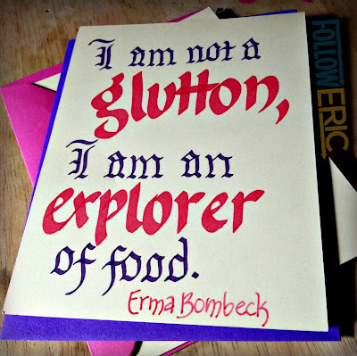 I am not a glutton, I am an explorer of food. Erma Bombeck