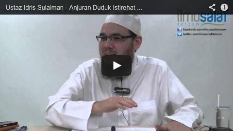 Ustaz Idris Sulaiman – Anjuran Duduk Istirehat Sebelum Berdiri untuk Rakaat Seterusnya