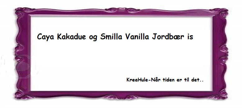 Caya Kakadue og Smilla Vanilla Jordbær is