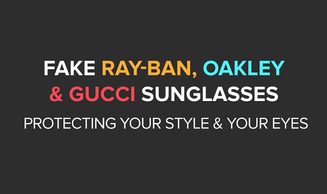 Spotting Fake Sunglasses – Ray Ban, Oakley and Gucci