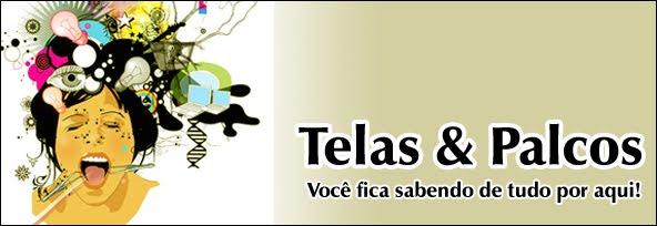 Telas e Palcos: você sabe de tudo por aqui!