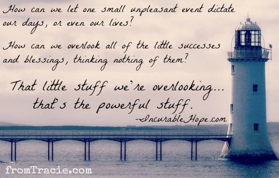 The little stuff we are overlooking is the powerful stuff