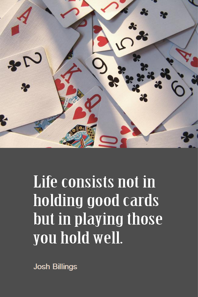 visual quote - image quotation for LIFE - Life consists not in hold good cards but in playing those you hold well. - Josh Billings