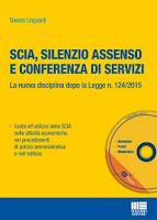 Scia, silenzio assenso e conferenza di servizi. La nuova disciplina dopo la legge 124/2015. Con CD-ROM