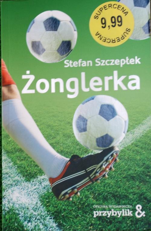 """Okładka książki Stefana Szczepłka pt. """"Żonglerka"""" - fot. Tomasz Janus / sportnaukowo.pl"""