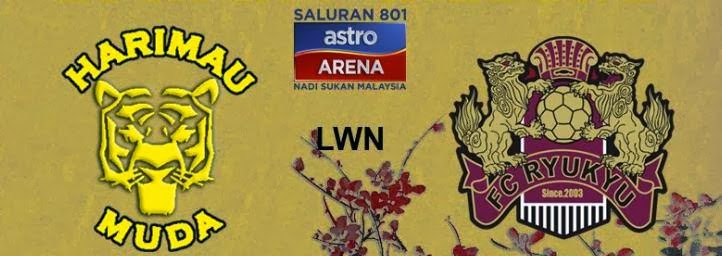 MALAYSIA B23 VS FC RYUKYU DI ASTRO ARENA WAKTU MALAYSIA, HARIMAU MUDA A VS FC RYUKYU 4 DISEMBER 2013