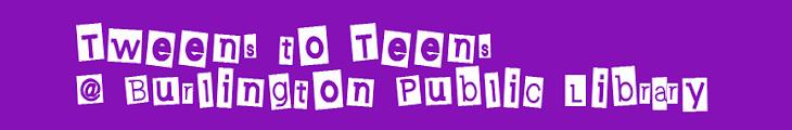 Tweens to Teens @ Burlington Public Library