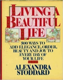 http://www.amazon.com/Living-Beautiful-Life-Hundred-Elegance/dp/0394555392/ref=sr_1_2?ie=UTF8&qid=1414727298&sr=8-2&keywords=living+a+beautiful+life+by+alexandra+stoddard