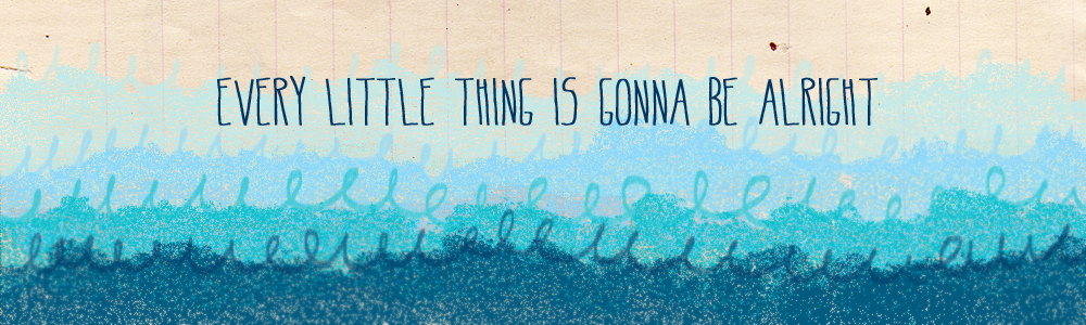 every little thing is gonna be alright :)