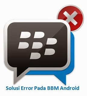 Solusi Error Pada BBM Android