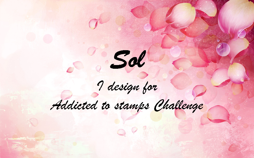 I AM PROUD TO DESIGN FOR ADDICTED TO STAMPS CHALLENGE