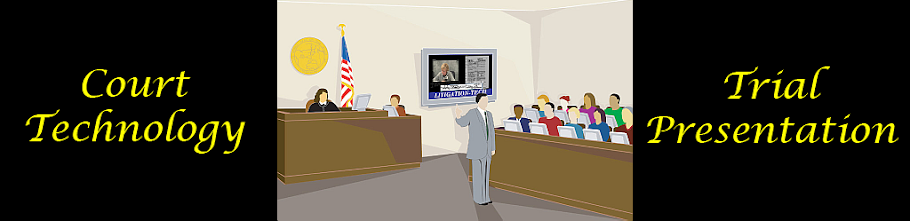 COURT TECHNOLOGY and TRIAL PRESENTATION