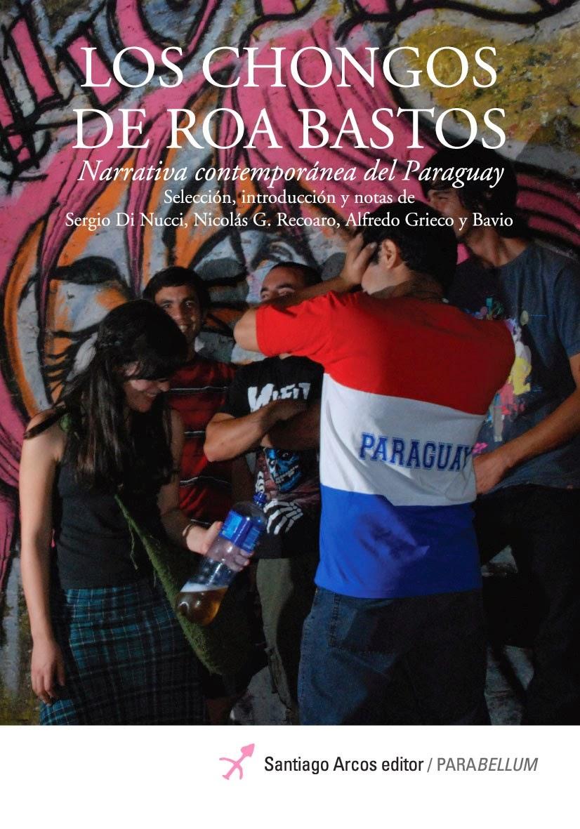 Importante: Los Chongos de Roa Bastos, la primera antología argentina de narrativa paraguaya contemporánea (Santiago Arcos, Buenos Aires, 2011)