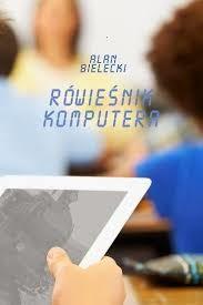 """Alan Bielecki - """"Rówieśnik komputera"""""""
