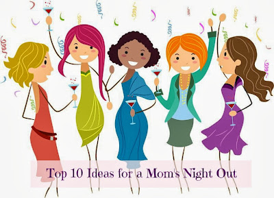 Almost Supermom: Top 10 Ideas For a Mom's Night Out