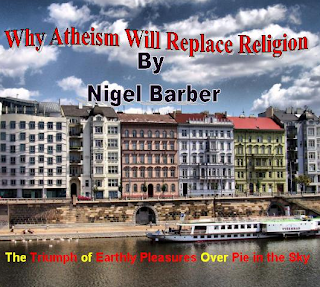 Why Atheism Will Replace Religion: The triumph of earthly pleasures over pie in the Sky