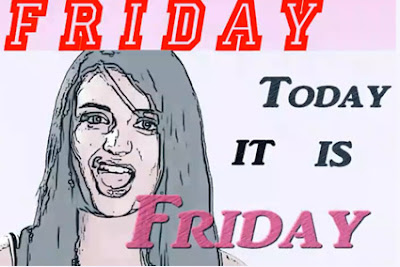 >Thanks Rebecca Black it's Friday, Friday…