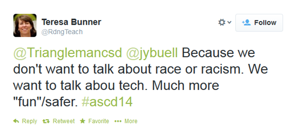 "Tweet by Teresa Bunner: Because we don't want to talk about race or racism. We want to talk about tech. Much more ""fun""/safer."