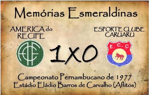 MEMÓRIAS ESMERALDINAS: América 1x0 Esporte Caruaru, em 1977