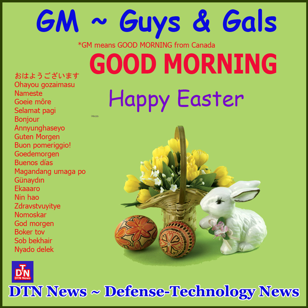 Defense technology news dtn news greetings gm guys gals dtn news greetings gm guys gals good morning happy easter kristyandbryce Images