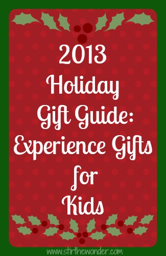 http://www.stirthewonder.com/2013-holiday-gift-guide-experience-gifts-kids/