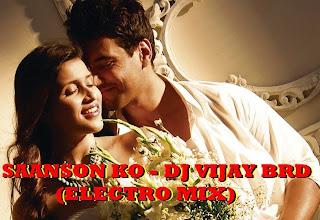 SAANSON KO (ELECTRO MIX) - DJ VIJAY BRD