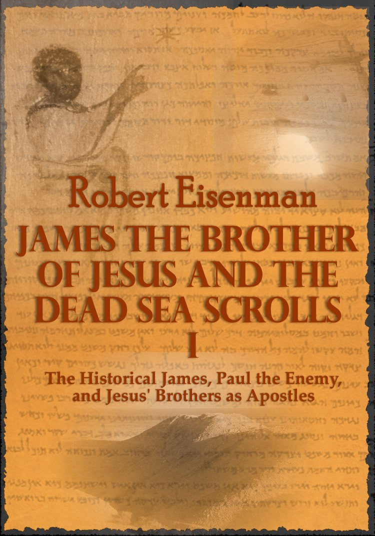 James the Brother of Jesus and the Dead Sea Scrolls I by Robert Eisenman