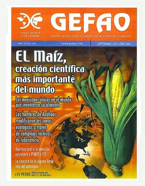 Revista GEFAO No. 104 Septiembre Octubre de 2006: El Maíz creación más importante del mundo, realizado por los Aztecas