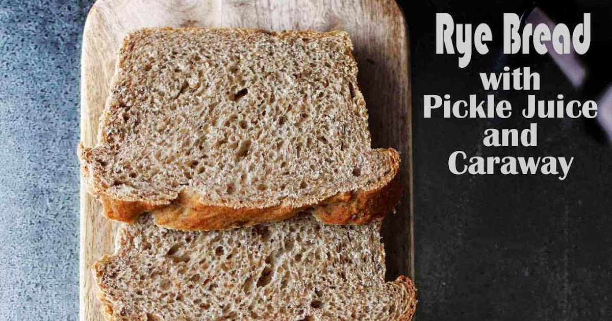 Milk and Honey: Rye Bread with Pickle Juice and Caraway