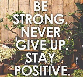 Be Strong, Never Give Up And Stay Positive