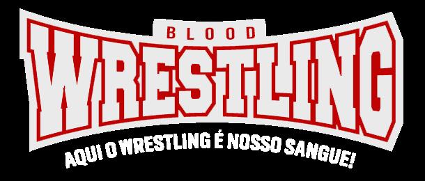 Blood Wrestling - Aqui o Wrestling é nosso sangue!