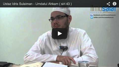 Ustaz Idris Sulaiman – Umdatul Ahkam ( siri 43 )
