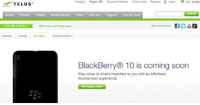"""Una nueva semana y ahora tenemos otra operadora canadiense ofreciendo el pre-registro para BlackBerry 10. El BlackBerry 10 se menciona en la página de registro con un """"muy pronto"""" y algunas promociones relacionadas a por qué BlackBerry 10 le encantará a los usuarios. El sitio permite una opción de pre-registro, que no es lo mismo que pre-orden o anotarse en una lista de espera, igual debería ser interesante registrarse y ver al final cuales serían las ventajas. Para hacer su pre-registro por un BlackBerry 10 acceda a Telus Fuente:berryreview"""