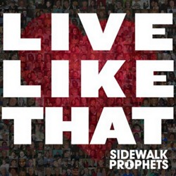 livelkethat Download   Sidewalk Prophets   Live Like That (2012)