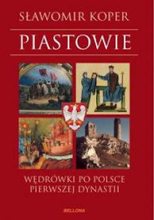 Piastowie. Wędrówki po Polsce pierwszej dynastii