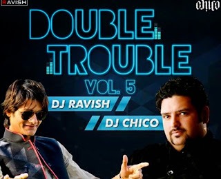 DOUBLE TROUBLE VOL. 05 - DJ RAVISH & DJ CHICO