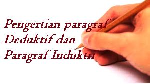 Pengertian Paragraf deduktif dan Paragraf Induktif