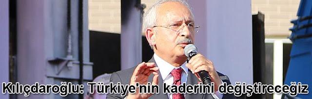 kilicdaroglu turkiyenin kaderini degistirecegiz