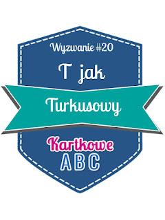http://kartkoweabc.blogspot.com/2015/09/wyzwanie-20-t-jak-turkusowy.html