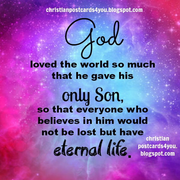 God loves you, bible verse, christian free cards, John 3.16, free scriptures, free images postcards by Mery Bracho