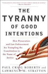 The Tyranny of Good Intentions: How Prosecutors and Law Enforcement Are Trampling the Constitution