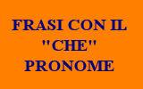 FRASI CON IL CHE PRONOME