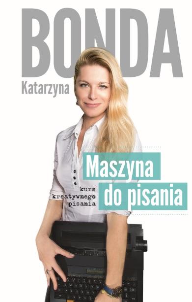 """Katarzyna Bonda """"Maszyna do pisania. Kurs kreatywnego pisania"""""""