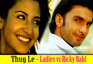 Thug Le Song from Ladies vs Ricky Bahl Song